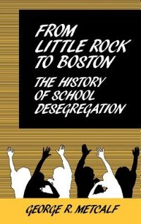 Book From Little Rock to Boston: The History of School Desegregation by George R. Metcalf