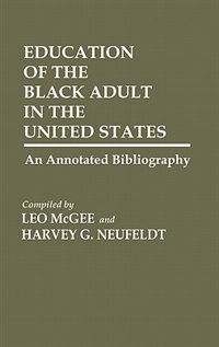 Book Education of the Black Adult in the United States: An Annotated Bibliography by Leo McGee