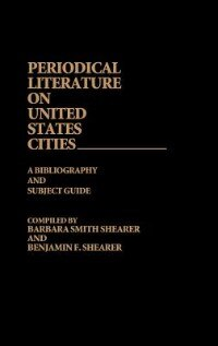 Book Periodical Literature On United States Cities: A Bibliography And Subject Guide by Barbara Smith Shearer