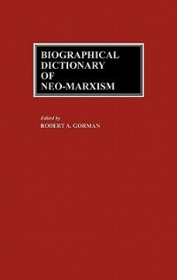 Book Biographical Dictionary of Neo-Marxism by Robert A. Gorman