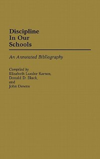 Book Discipline in Our Schools: An Annotated Bibliography by Elizabeth Lueder Karnes