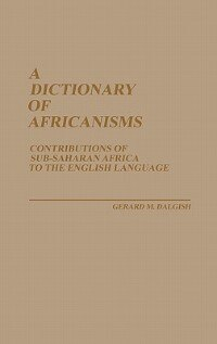 Book A Dictionary of Africanisms: Contributions of Sub-Saharan Africa to the English Language by Gerard M. Dalgish