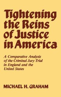 Book Tightening The Reins Of Justice In America: A Comparative Analysis Of The Criminal Jury Trial In… by Michael H. Graham