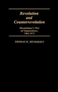 Book Revolution And Counterrevolution: Mozambique's War Of Independence, 1964-1974 by Thomas H. Henriksen