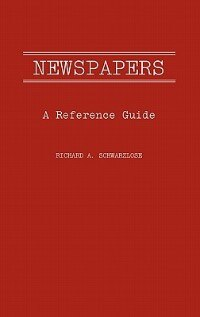 Book Newspapers: A Reference Guide by Richard A. Schwarlose