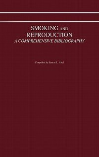 Book Smoking And Reproduction: A Comprehensive Bibliography by Ernest L. Abel