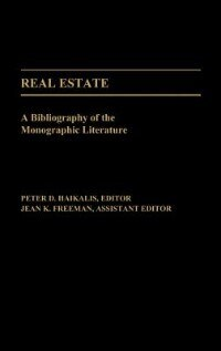 Book Real Estate: A Bibliography of the Monographic Literature by Peter D. Haikalis