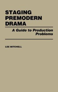 Book Staging Premodern Drama: A Guide to Production Problems by Lee Mitchell