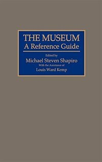 Book The Museum: A Reference Guide by Michael S. Shapiro