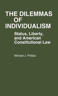 The Dilemmas Of Individualism: Status, Liberty, And American Constitutional Law