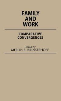Book Family And Work: Comparative Convergences by Merlin B. Brinkerhoff