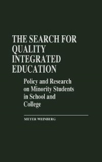 Book The Search For Quality Integrated Education: Policy And Research On Minority Students In School And… by Meyer Weinberg