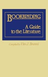 Book Bookbinding: A Guide to the Literature by Vito Joseph Brenni