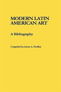 Book Modern Latin American Art: A Bibliography by James A. Findlay