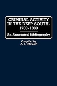 Book Criminal Activity In The Deep South, 1700-1930: An Annotated Bibliography by A. J. Wright