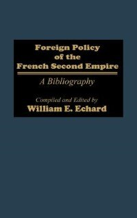 Book Foreign Policy of the French Second Empire: A Bibliography by William E. Echard