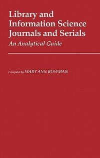 Book Library And Information Science Journals And Serials: An Analytical Guide by Mary Ann Bowman