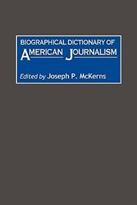 Book Biographical Dictionary of American Journalism by Marcia J. Nauratil