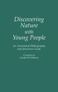 Book Discovering Nature With Young People: An Annotated Bibliography And Selection Guide by Carolyn M. Johnson