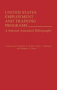 Book United States Employment And Training Programs: A Selected Annotated Bibliography by Frederick A. Raffa