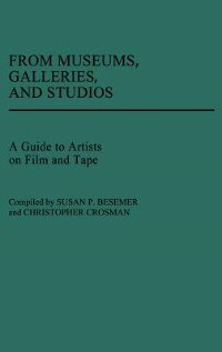 Book From Museums, Galleries, And Studios: A Guide To Artists On Film And Tape by Susan P. Besemer