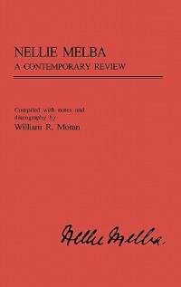 Book Nellie Melba: A Contemporary Review by William R. Moran