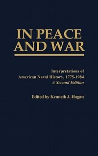 Book In Peace And War: Interpretations Of American Naval History, 1775-1984 by Kenneth J. Hagan