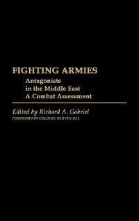 Book Fighting Armies: Antagonists In The Middle East: A Combat Assessment by Richard A. Gabriel