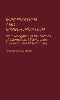 Book Information And Misinformation: An Investigation Of The Notions Of Information, Misinformation… by Christopher John Fox