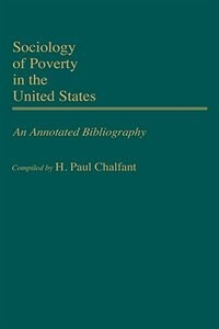 Book Sociology of Poverty in the United States: An Annotated Bibliography by H. Paul Chalfant