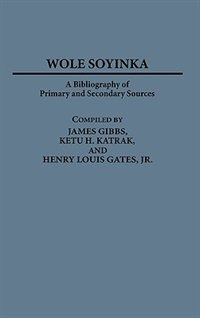 Book Wole Soyinka: A Bibliography Of Primary And Secondary Sources by James Gibbs