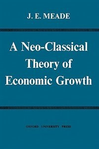 Book A Neo-Classical Theory of Economic Growth by J. E. Meade