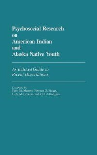 Book Psychosocial Research On American Indian And Alaska Native Youth: An Indexed Guide To Recent… by Spero M. Manson