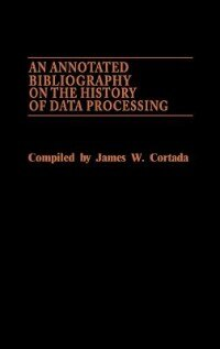 Book An Annotated Bibliography on the History of Data Processing by James W. Cortada
