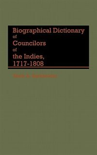 Book Biographical Dictionary of Councilors of the Indies, 1717-1808 by Mark A. Burkholder