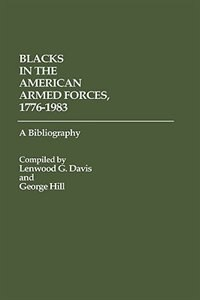 Book Blacks in the American Armed Forces, 1776-1983: A Bibliography by Lenwood G. Davis