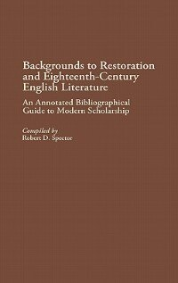 Book Backgrounds To Restoration And Eighteenth-century English Literature: An Annotated Bibliographical… by Robert Donald Spector