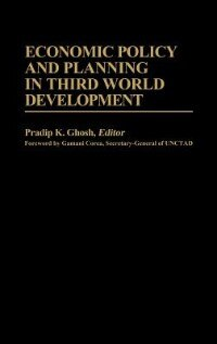 Book Economic Policy And Planning In Third World Development by Pradip K. Ghosh