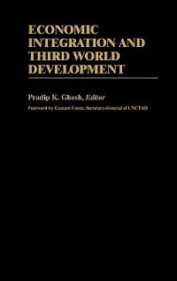 Book Economic Integration And Third World Development by Pradip K. Ghosh