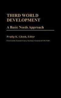 Book Third World Development: A Basic Needs Approach by Pradip K. Ghosh