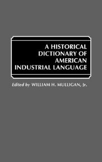 Book A Historical Dictionary of American Industrial Language by William H. Mulligan
