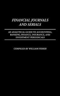 Book Financial Journals And Serials: An Analytical Guide To Accounting, Banking, Finance, Insurance, And… by William Harvey Fisher