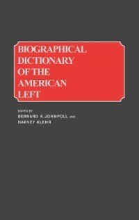 Book Biographical Dictionary of the American Left by Bernard K. Johnpoll
