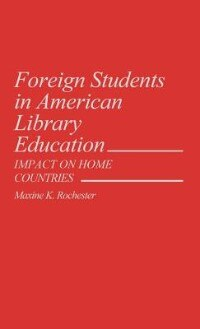 Book Foreign Students in American Library Education: Impact on Home Countries by Maxine K. Rochester