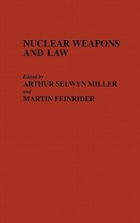 Book Nuclear Weapons And Law by Arthur Selwyn Miller