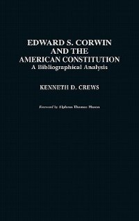 Book Edward S. Corwin And The American Constitution: A Bibliographical Analysis by Kenneth D. Crews