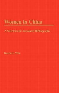 Book Women In China: A Selected And Annotated Bibliography by Karen T. Wei
