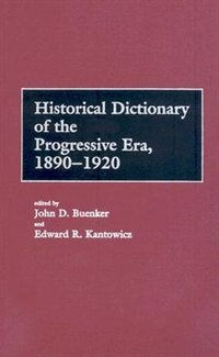 Book Historical Dictionary of the Progressive Era, 1890-1920 by John D. Buenker