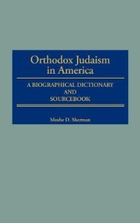 Book Orthodox Judaism In America: A Biographical Dictionary And Sourcebook by Moshe D. Sherman
