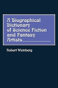 Book A Biographical Dictionary Of Science Fiction And Fantasy Artists by Robert E. Weinberg